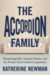The Accordion Family: Boomerang Kids, Anxious Parents,and the Private Toll of Global Competition - Katherine S. Newman