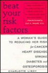 Beat Your Risk Factors: Woman's GT Reducing Her Risk for Cancer Heart Disease Stroke Diabetes Osteoporos - Charlotte Libov, Lila A. Wallis