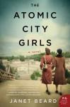 The Atomic City Girls: A Novel - Janet Beard