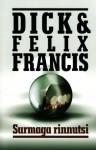 Surmaga rinnutsi - Dick Francis, Felix Francis