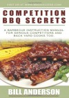 Competition BBQ Secrets: A Barbecue Instruction Manual for Serious Competitors and Back Yard Cooks Too - Bill Anderson
