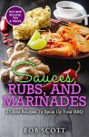 Sauces, Rubs, and Marinades: 25 Best Recipes To Spice Up Your BBQ - Bob Scott