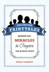 Facebook Fairytales: Modern-Day Miracles to Inspire the Human Spirit - Emily Liebert