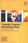 Towards Tragedy/Reclaiming Hope: Literature, Theology, and Sociology in Conversation - Pink Dandelion, Rachel Muers