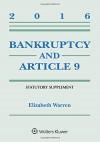 Bankruptcy and Article 9 2016 Statutory Supplement - Elizabeth Warren