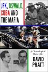 JFK, Oswald, Cuba, and the Mafia: A Chronological History - David Pratt