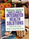 Bottom Line's Coplete Book of Integrated Health Solutions: 2354 Faster, Easier, Better Cutting-Egde Cures - Michael Castleman