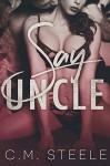 Say Uncle - C.M. Steele