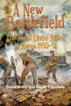 A New Battlefield: The Royal Ulster Rifles in Korea, 1950-51 - David Orr, David Truesdale