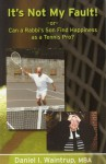 It's Not My Fault: Or Can a Rabbi's Son Find Happiness as a Tennis Pro - Daniel I. Waintrup