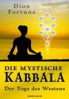 Die mystische Kabbala - Der Yoga des Westens (German Edition) - Gareth Knight, Dion Fortune, Brigitte Schwitalla, Robert B. Osten, Maria Kriti