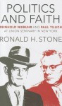 Politics and Faith: Reinhold Niebuhr and Paul Tillich at Union Seminary in New York - Ronald H. Stone