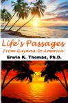 Life's Passages: From Guyana to America - Erwin Thomas