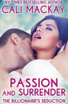 Passion and Surrender (The Billionaire's Seduction Series Book 1) - Cali MacKay
