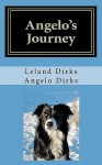 Angelo's Journey: A Border Collie's Quest for Home - Angelo Dirks, Leland Dirks