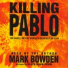 Killing Pablo: The Hunt for the World's Greatest Outlaw - Mark Bowden, Mark Bowden, Simon & Schuster Audio