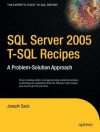 SQL Server 2005 T-SQL Recipes: A Problem-Solution Approach (Expert's Voice) - Joseph Sack