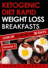 Ketogenic Diet: Rapid Weight Loss Breakfasts VOLUME 2: Lose Up To 30 Lbs. In 30 Days (Free eBook with Download) (Ketogenic Diet Rapid Weight Loss Breakfasts) - Henry Brooke