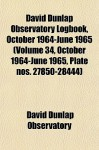 David Dunlap Observatory Logbook, October 1964-June 1965 (Volume 34, October 1964-June 1965, Plate Nos. 27850-28444) - David Dunlap Observatory