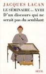 Le Séminaire Livre XVIII D'un discours qui ne serait pas du semblant (French Edition) - Jacques Lacan