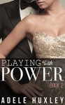Playing with Power - Book 2: New Adult Romance - Adele Huxley
