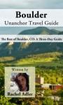 Boulder Unanchor Travel Guide - The Best of Boulder, CO: A Three-Day Guide - Rachel Adler, Unanchor .com
