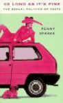 As Long As It's Pink: The Sexual Politics Of Taste - Penny Sparke