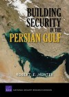 Building Security in the Persian Gulf - Robert E. Hunter