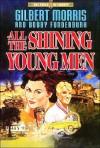 All the Shining Young Men - Gilbert Morris, Robert Funderburk