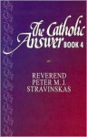 The Catholic Answer Book 4 - Peter M.J. Stravinskas