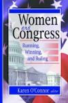 Women and Congress: Running, Winning, and Ruling - Karen O'Connor