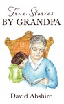 True Stories By Grandpa - David Abshire