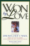 Won by Love: Norma McCorvey, Jane Roe of Roe V. Wade, Speaks Out for the Unborn As She Shares Her New Conviction for Life - Norma McCorvey, Gary L. Thomas