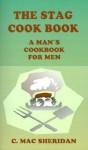 The Stag Cook Book: Written for Men by Men - C. Mac Sheridan, Robert H. Davis