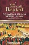 Dari Puncak Bagdad: Sejarah Dunia Versi Islam - Tamim Ansary, Yuliani Liputo
