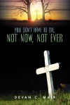 You Don't Have to Die, Not Now, Not Ever - Devan, C Mair