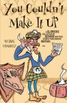 You Couldn't Make It Up: A Glorious Collection of Bizarre-but-True Stories from Around Britain - Jack Crossley