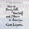 How to Slowly Kill Yourself and Others in America: Essays - Kiese Laymon, Kevin Free