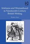 Irishness and Womanhood in Nineteenth-Century British Writing - Thomas Tracy