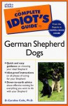 The Complete Idiot's Guide to Owning a German Shepherd - D. Caroline Coile