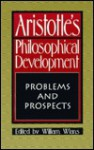 Aristotle's Philosophical Development: Problems and Prospects - William Wians