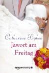 Jawort am Freitag (Aus der Reihe: Eine Braut für jeden Tag 3) - Catherine Bybee, Teresa Hein