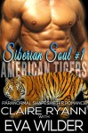 Siberian Soul: Part One (American Tigers Book 1) - Claire Ryann, Eva Wilder