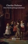 Drei Weihnachtsgeschichten (German Edition) - Charles Dickens