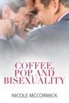 Coffee, Pop, and Bisexuality - Nicole McCormick