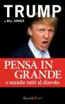 Pensa in grande e manda tutti al diavolo (Italian Edition) - Donald J. Trump, Bill Zanker