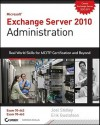 Microsoft Exchange Server 2010 Administration: Real World Skills for MCITP Certification and Beyond [With CDROM] - Erik Gustafson, Joel Stidley