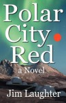 Polar City Red - A Novel - Jim Laughter