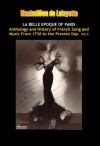 Vol. 2. LA BELLE EPOQUE OF PARIS. Anthology and History of French Song and Music from 1730 to the Present Day (Origin, History, Music, Acts, Songwriters, ... Biggest Stars, and Human Drama) - Maximillien de Lafayette