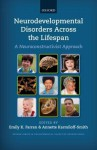 Neurodevelopmental Disorders Across the Lifespan: A Neuroconstructivist Approach - Emily K. Farran, Annette Karmiloff-Smith